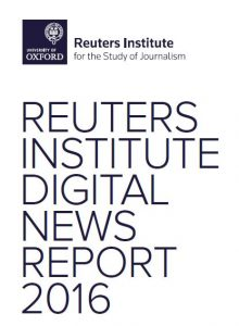 REUTERS INSTITUTE FOR THE STUDY OF JOURNALISM/ DIGITAL NEWS REPORT 2016