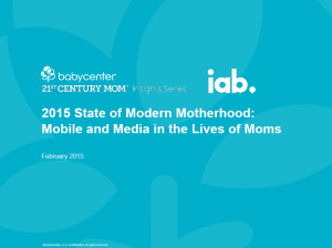 2015 State of Modern Motherhood Mobile and Media in the Lives of Moms IAP
