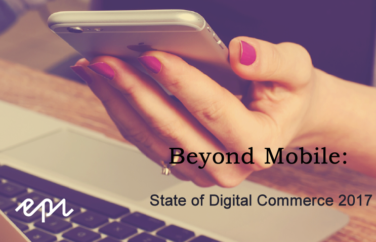 Beyond Mobile State of Digital Commerce 2017 Episerver