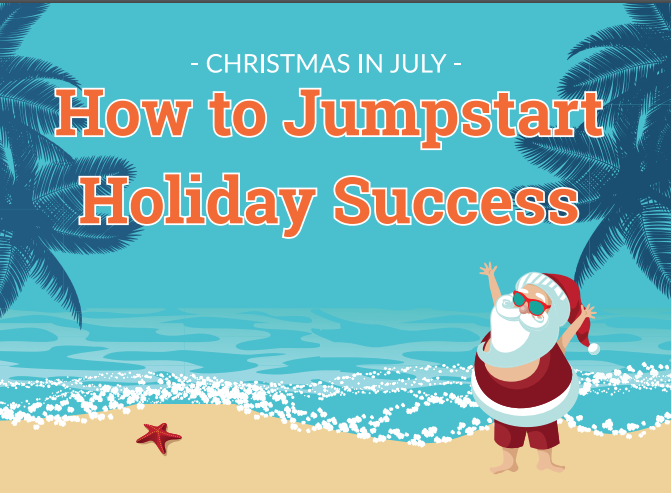 Infographic Christmas in July How to Jumpstart Holiday Success 2017 Campaigner