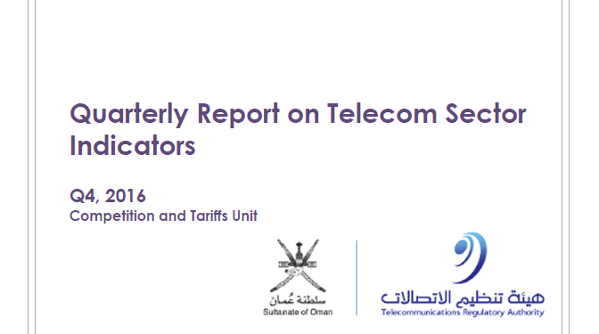 Quarterly Report on Telecom Sector Indicators in the Sultanate of Oman, Q4 2016 TRA