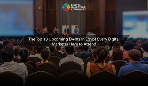 Top 10 Digital Marketing Events in Egypt Every Marketer Have to Attend