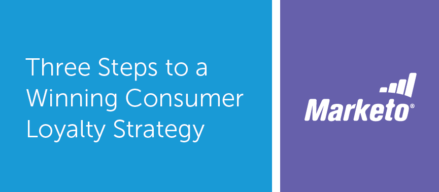 3 Steps to a Winning Consumer Loyalty Strategy | Marketo