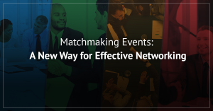 What is the matchmaking events? Read more about this kind of business events