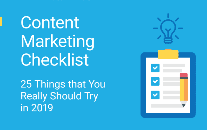 The 2019 Content Marketing Checklist 25 Things You Should Try