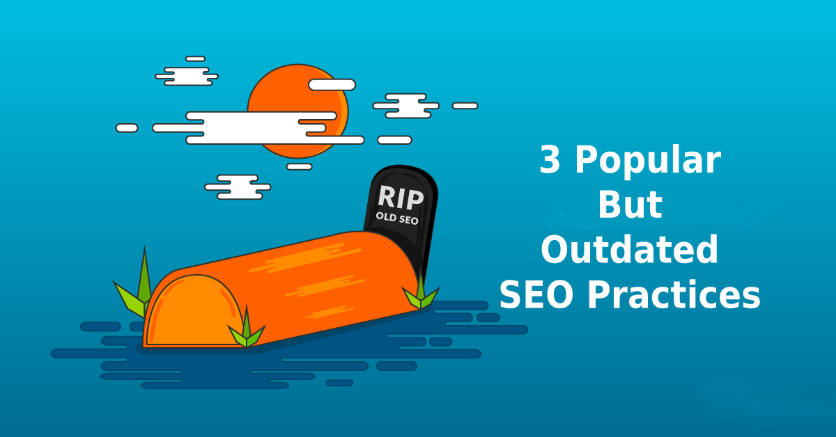 Which SEO practices are outdated and shouldn't be used anymore. Find out the 3 Popular But Outdated SEO Practices That Are Hurting Your Google Ranking